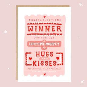 "Congratulations, winner. You have won a lifetime supply of hugs and kisses"" - Winner card"